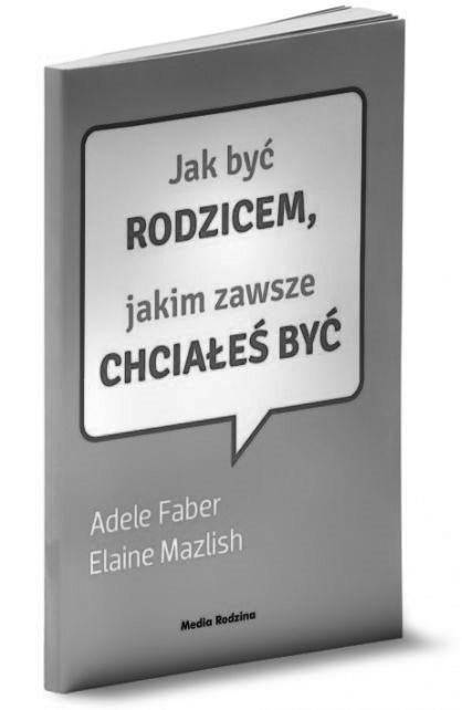 Page 104 of Magdalena Gadamska, Adele Faber i Elaine Mazlish, Jak być rodzicem, jakim