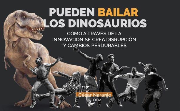 Page 46 of Pueden bailar los dinosaurios… Cómo a través de la innovación se crea disrupción y cambios perdurables