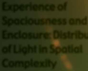 Page 34 of Experience of spaciousness and enclosure: distribution of light in spatial complexity